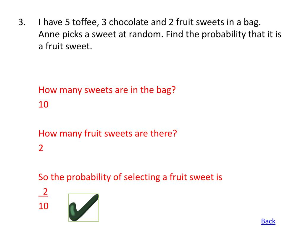 3.I have 5 toffee, 3 chocolate and 2 fruit sweets in a bag. Anne picks a sweet at random. Find the probability that it is a fruit sweet.
