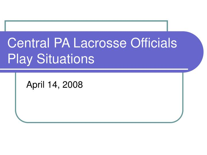 Central pa lacrosse officials play situations l.jpg