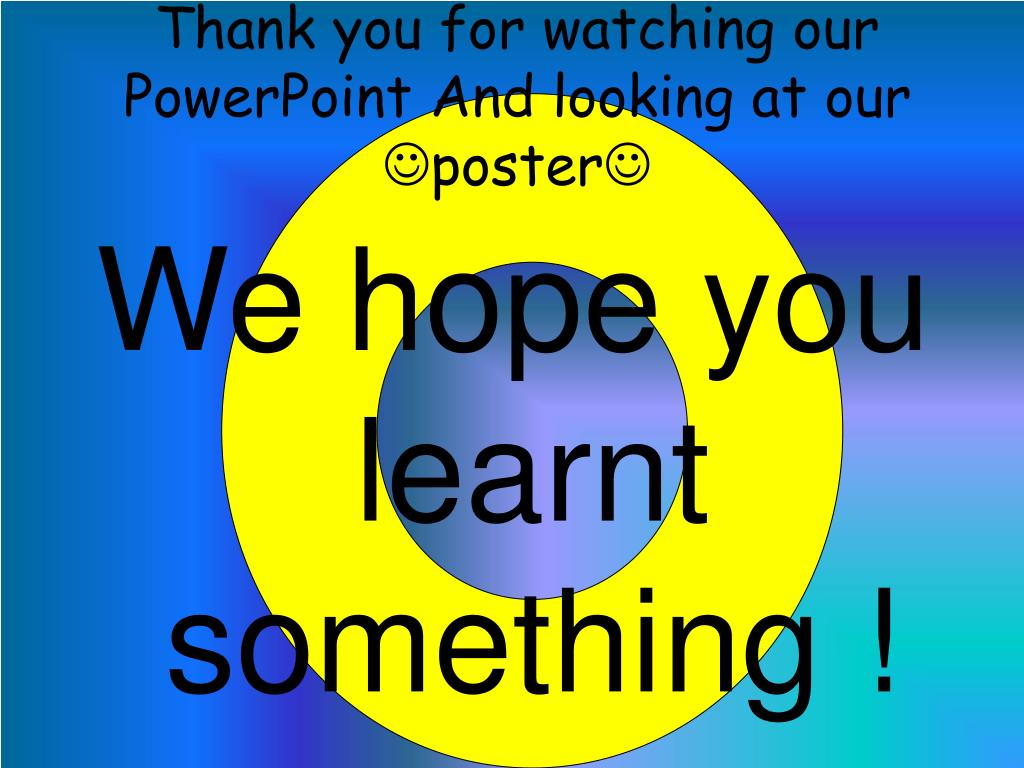 Thank you for watching our PowerPoint And looking at our