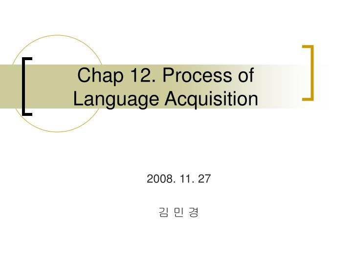 Chap 12 process of language acquisition