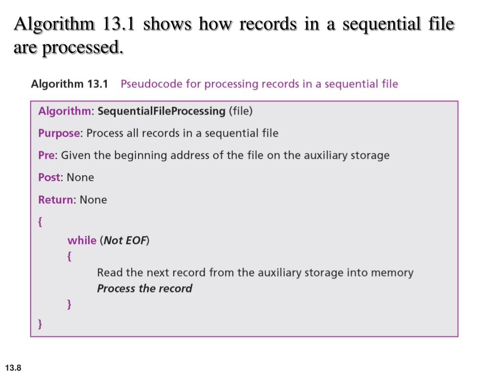 Algorithm 13.1 shows how records in a sequential file are processed.