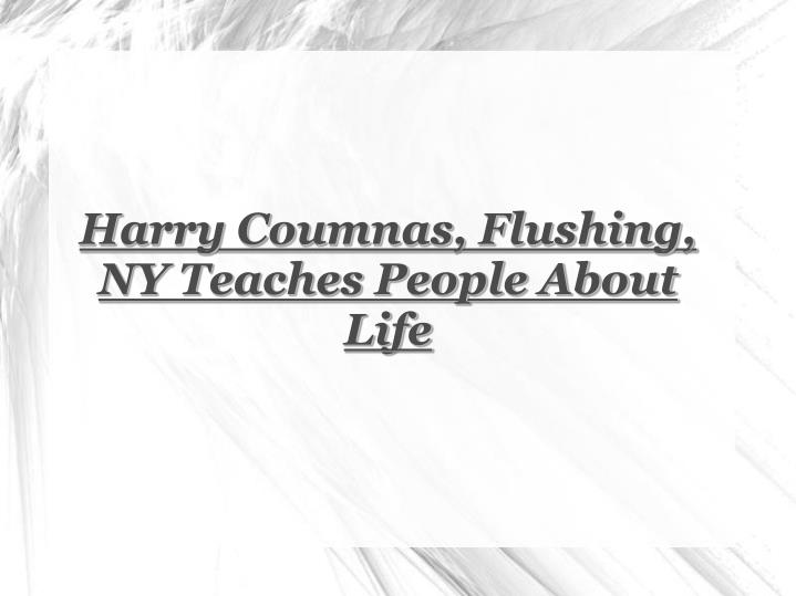 Harry Coumnas, Flushing, NY Teaches People About Life