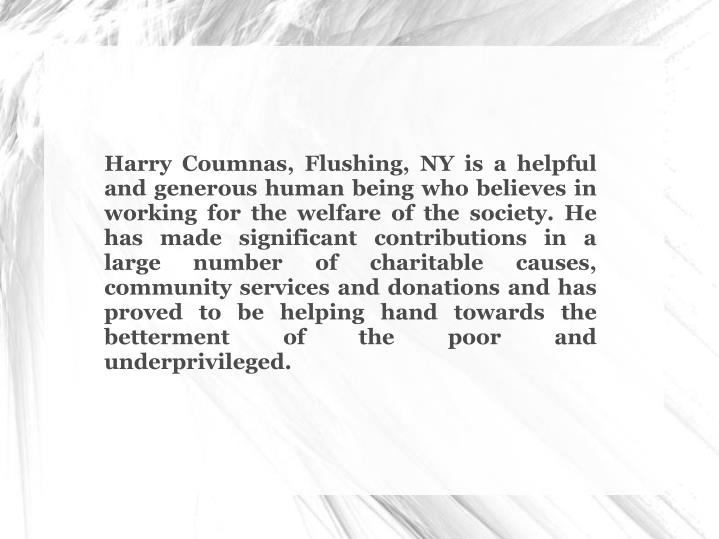 Harry Coumnas, Flushing, NY is a helpful and generous human being who believes in working for the we...