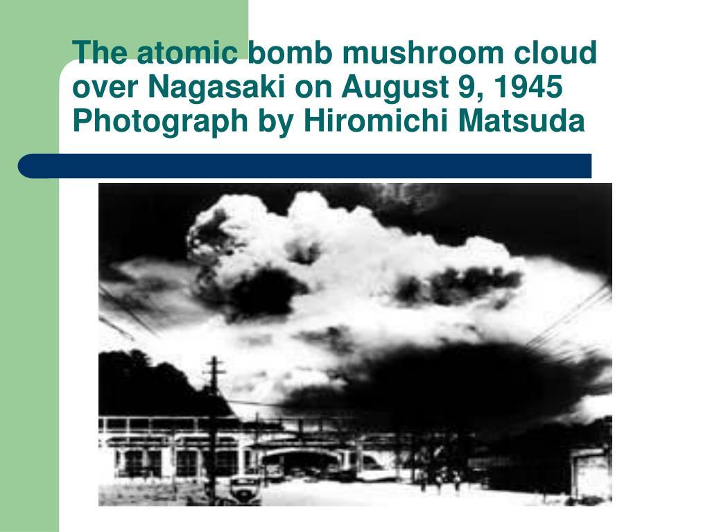 The atomic bomb mushroom cloud over Nagasaki on August 9, 1945