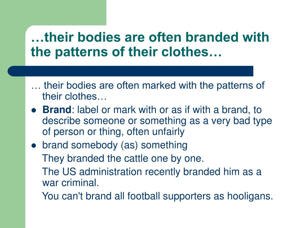 …their bodies are often branded with the patterns of their clothes…