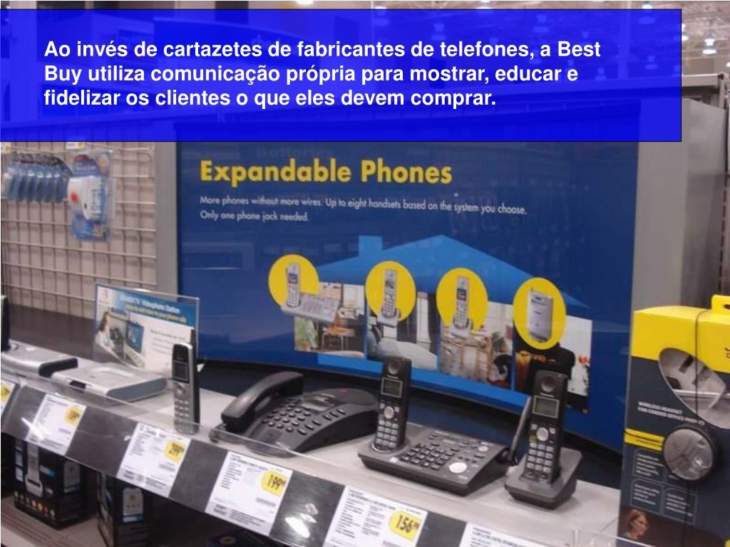 Ao invés de cartazetes de fabricantes de telefones, a Best Buy utiliza comunicação própria para mostrar, educar e fidelizar os clientes o que eles devem comprar.