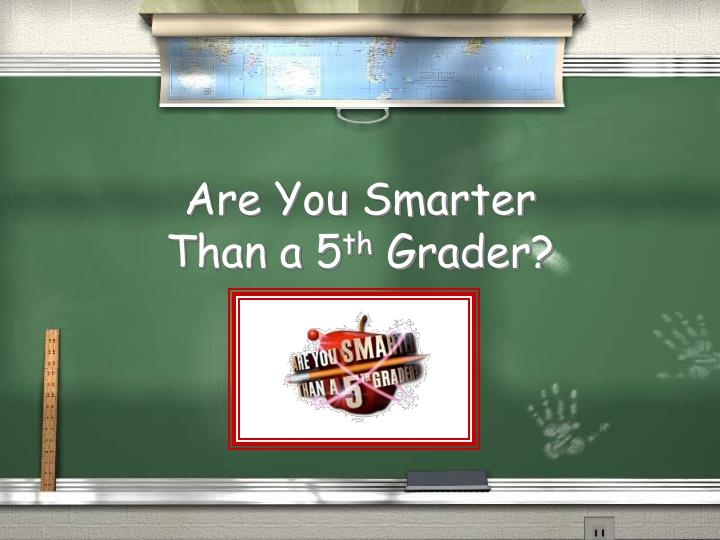 Are you smarter than a 5 th grader l.jpg