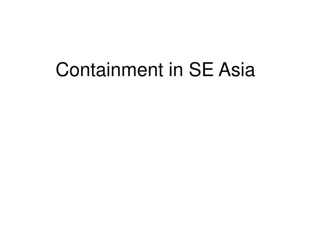 Containment in SE Asia