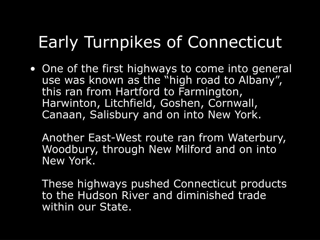 "One of the first highways to come into general use was known as the ""high road to Albany"", this ran from Hartford to Farmington, Harwinton, Litchfield, Goshen, Cornwall, Canaan, Salisbury and on into New York."