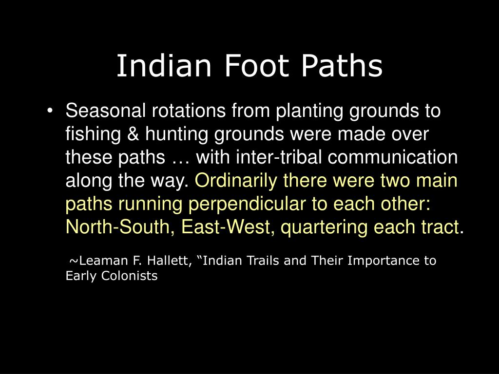 Seasonal rotations from planting grounds to fishing & hunting grounds were made over these paths … with inter-tribal communication along the way.