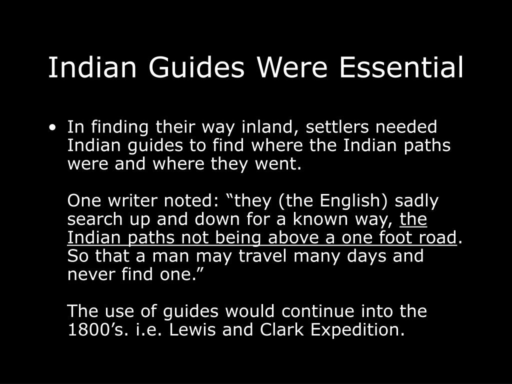 In finding their way inland, settlers needed Indian guides to find where the Indian paths were and where they went.