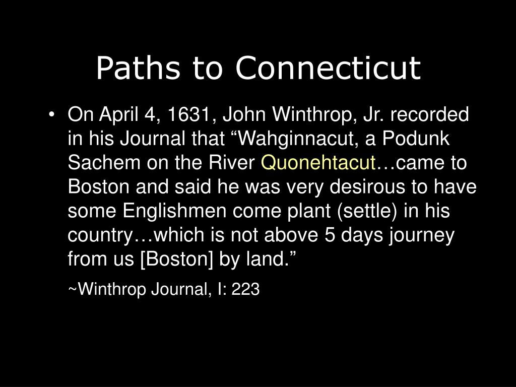 "On April 4, 1631, John Winthrop, Jr. recorded in his Journal that ""Wahginnacut, a Podunk Sachem on the River"