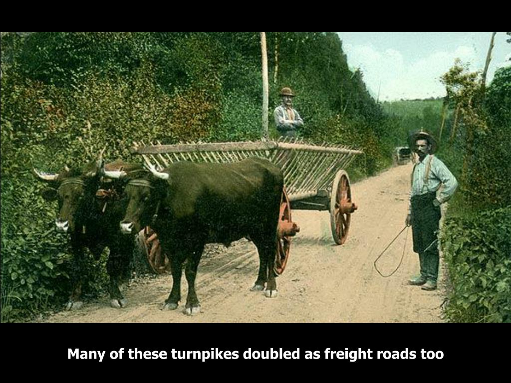 Many of these turnpikes doubled as freight roads too
