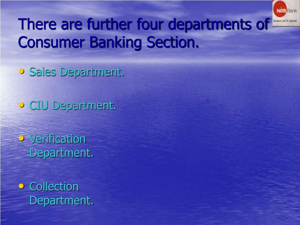 There are further four departments of Consumer Banking Section.