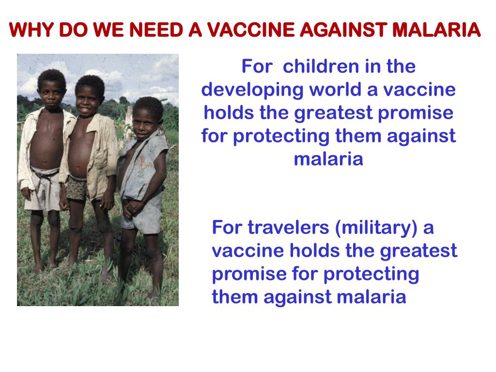 WHY DO WE NEED A VACCINE AGAINST MALARIA