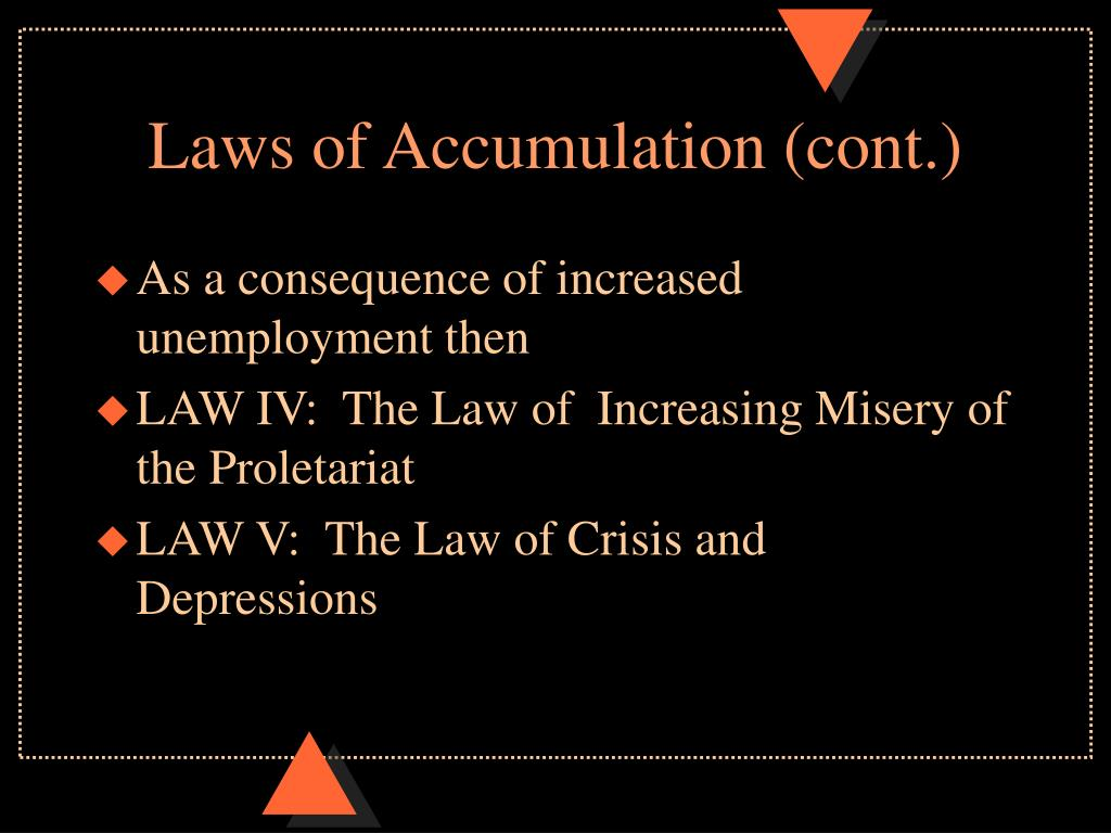 Laws of Accumulation (cont.)