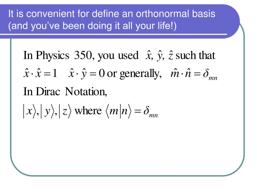 It is convenient for define an orthonormal basis (and you've been doing it all your life!)