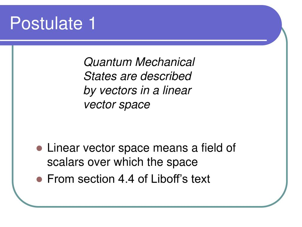 Quantum Mechanical States are described by vectors in a linear vector space