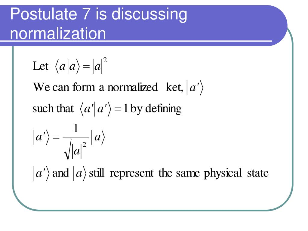 Postulate 7 is discussing normalization