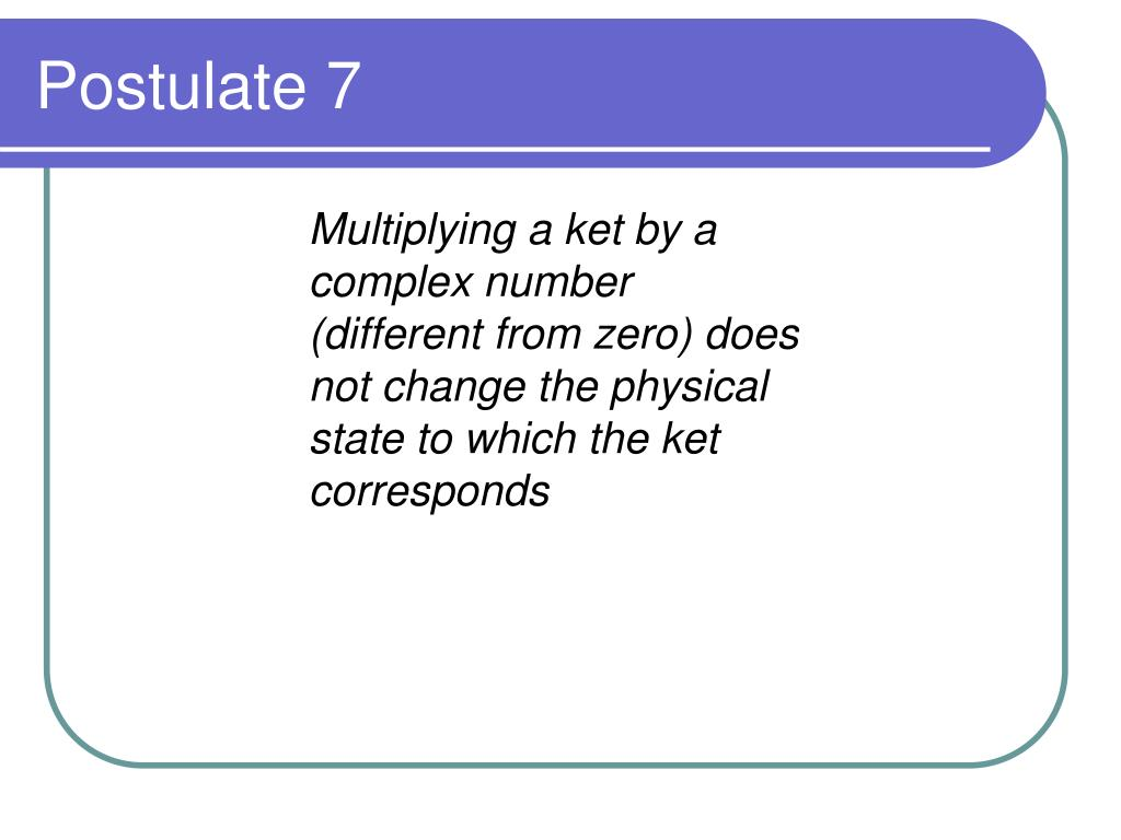 Multiplying a ket by a complex number (different from zero) does not change the physical state to which the ket corresponds