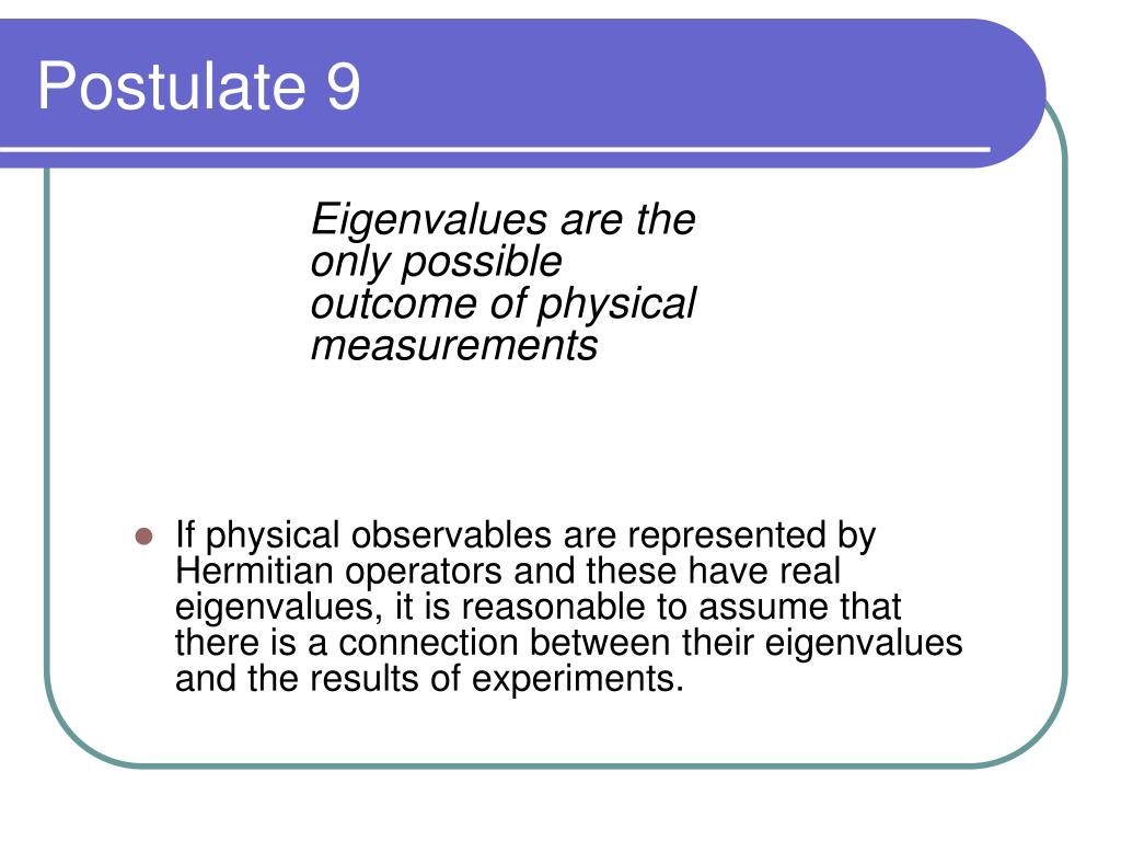 Eigenvalues are the only possible outcome of physical measurements
