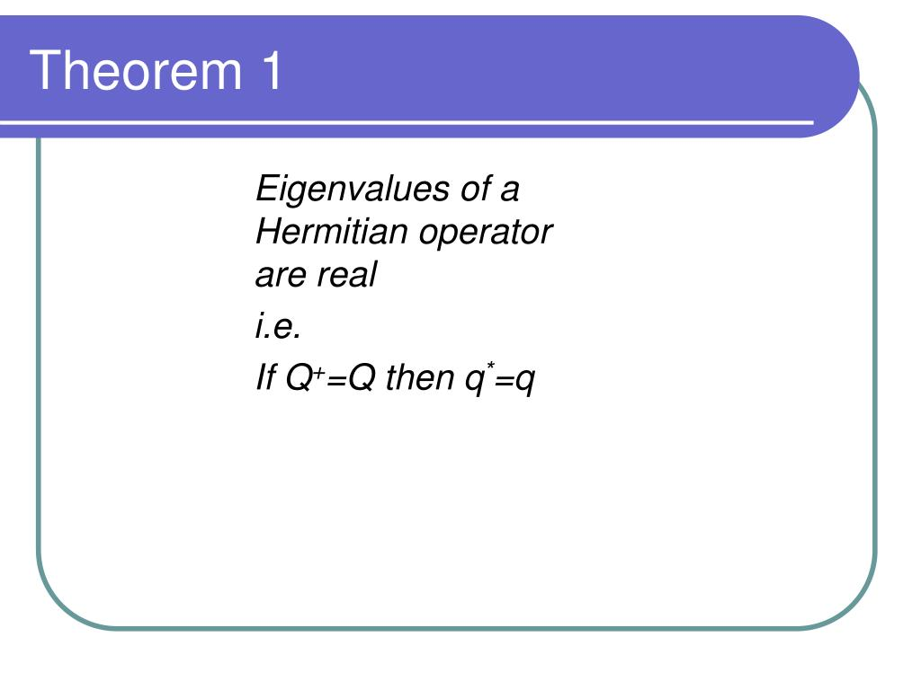 Eigenvalues of a Hermitian operator are real