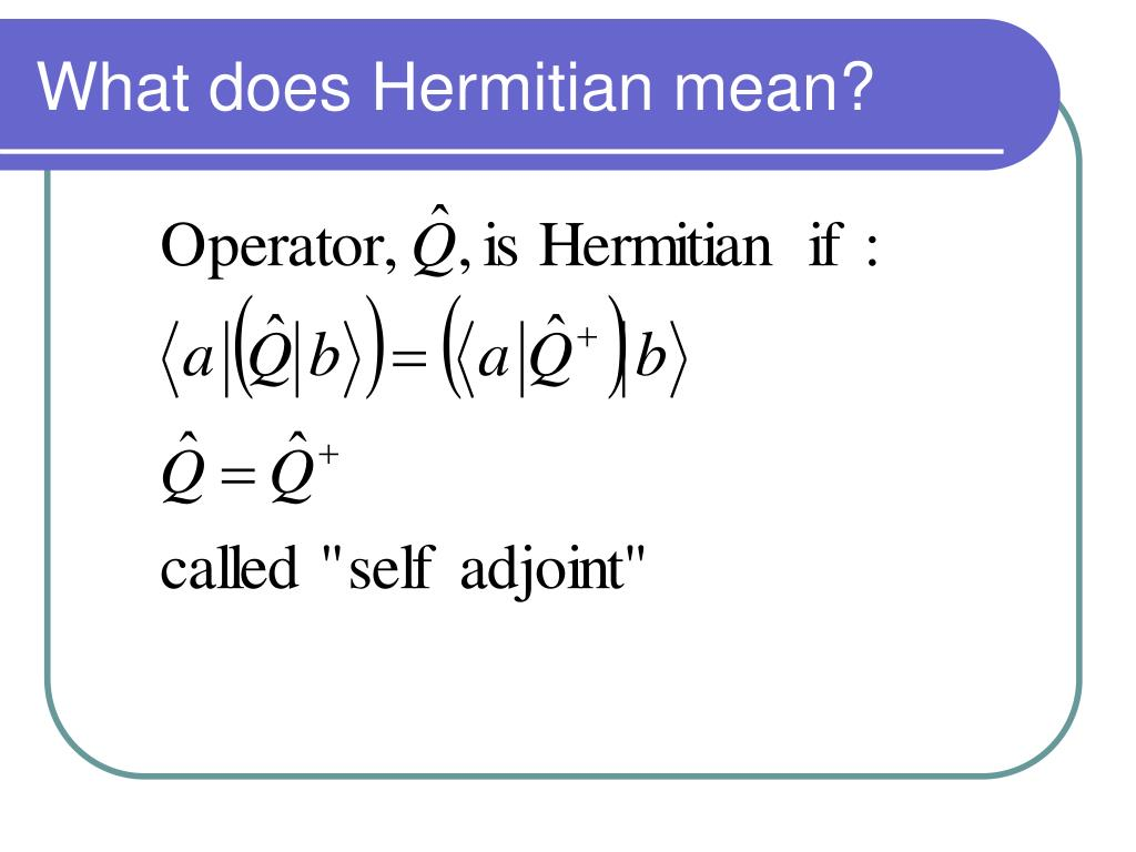 What does Hermitian mean?
