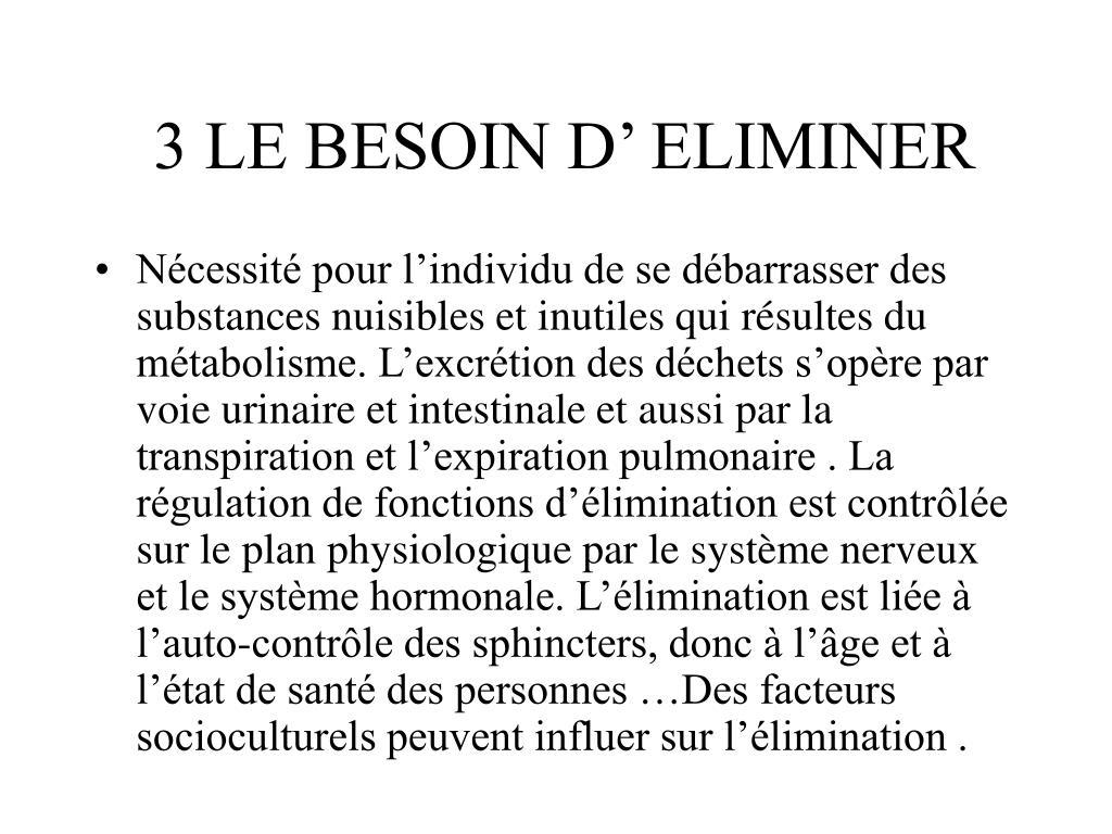3 LE BESOIN D' ELIMINER
