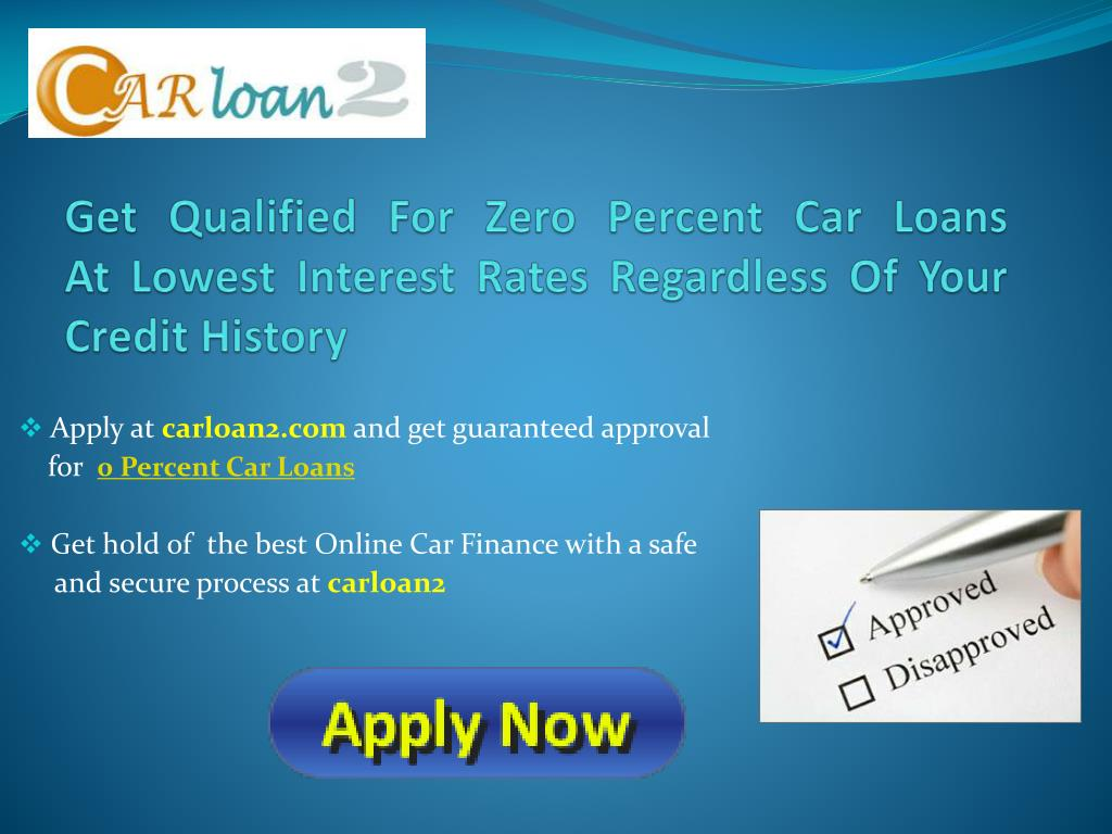 get qualified for zero percent car loans at lowest interest rates regardless of your credit history