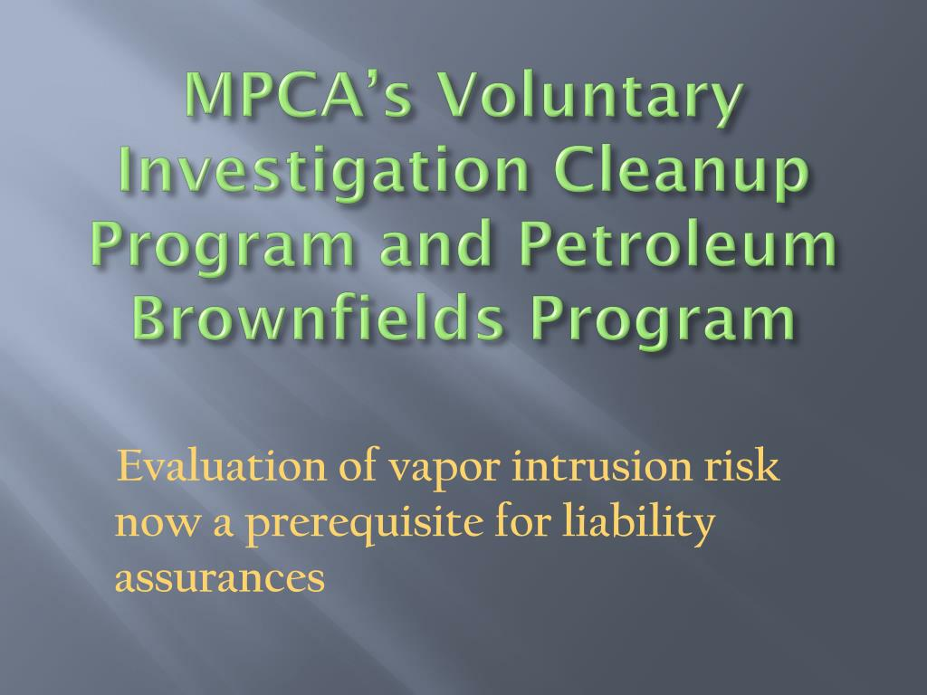 MPCA's Voluntary Investigation Cleanup Program and Petroleum Brownfields Program
