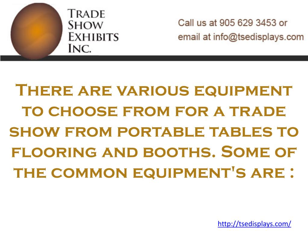 There are various equipment to choose from for a trade show from portable tables to flooring and booths. Some of the common