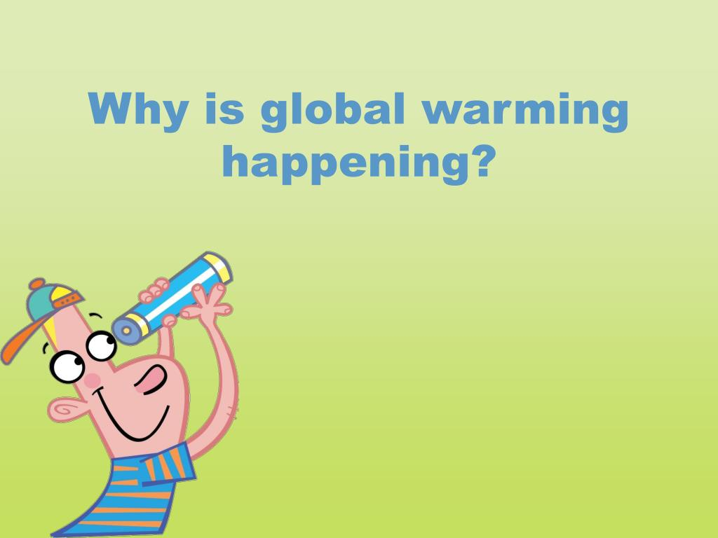 Why is global warming happening?
