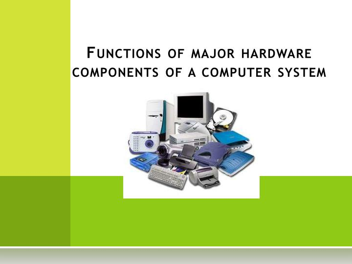 write about major hardware components of a computer system