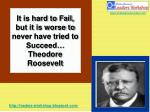 it is hard to fail but it is worse to never have tried to succeed theodore roosevelt