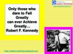 only those who dare to fail greatly can ever achieve greatly robert f kennedy