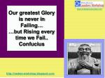 our greatest glory is never in failing but rising every time we fail confucius
