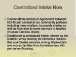 centralized intake now