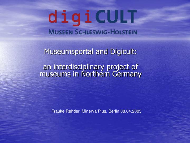 Museumsportal and digicult an interdisciplinary project of museums in northern germany