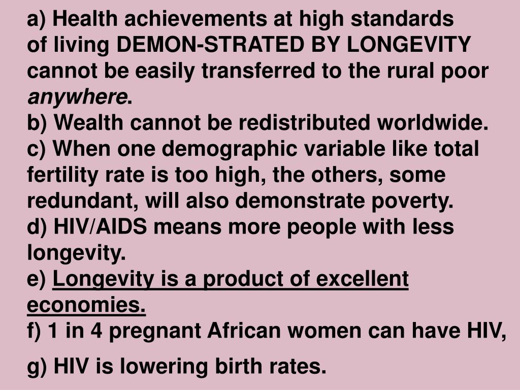 a) Health achievements at high standards              of living DEMON-STRATED BY LONGEVITY cannot be easily transferred to the rural poor