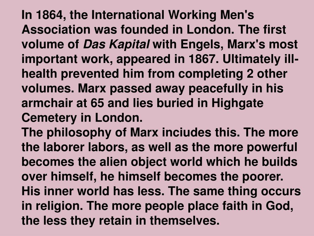 In 1864, the International Working Men's Association was founded in London. The first volume of
