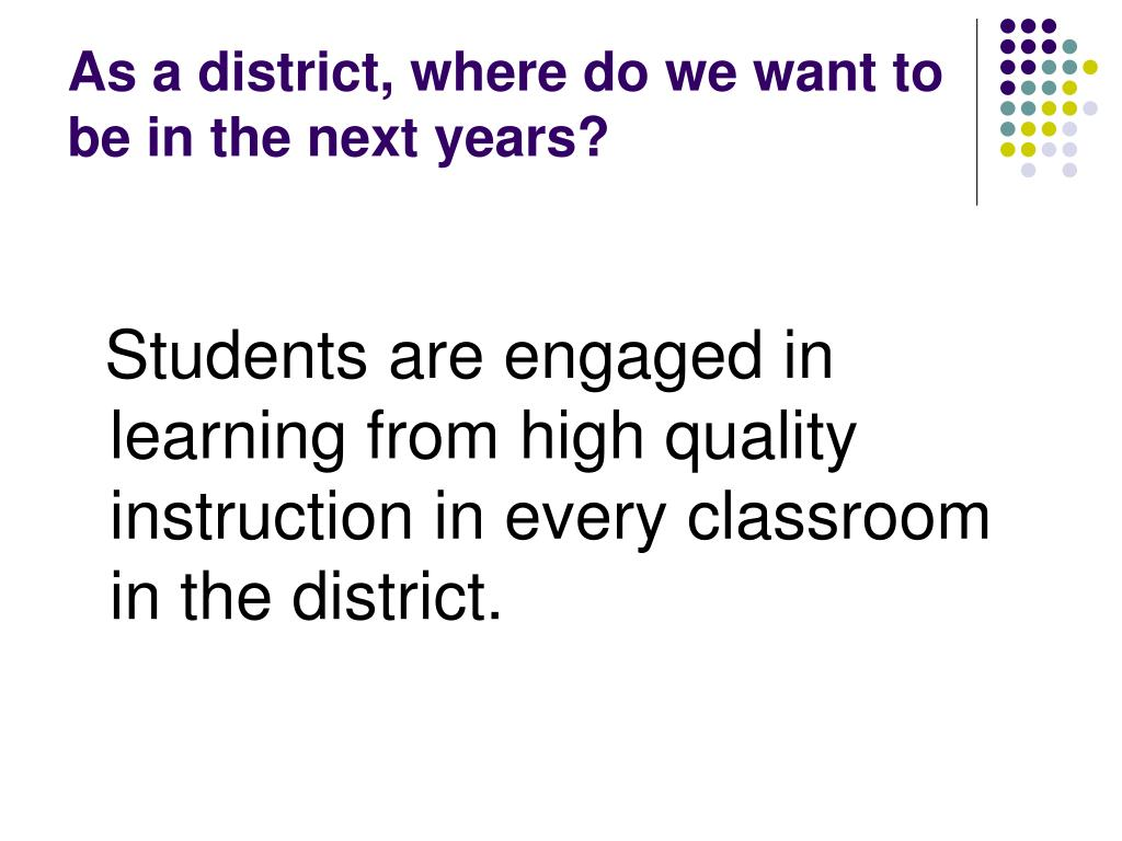 As a district, where do we want to be in the next years?