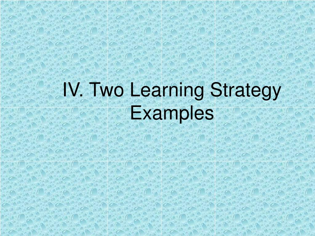 IV. Two Learning Strategy Examples