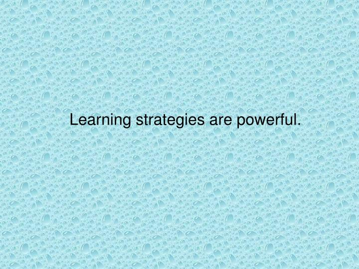 Learning strategies are powerful.
