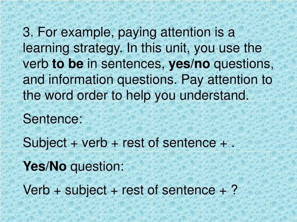 3. For example, paying attention is a learning strategy. In this unit, you use the verb
