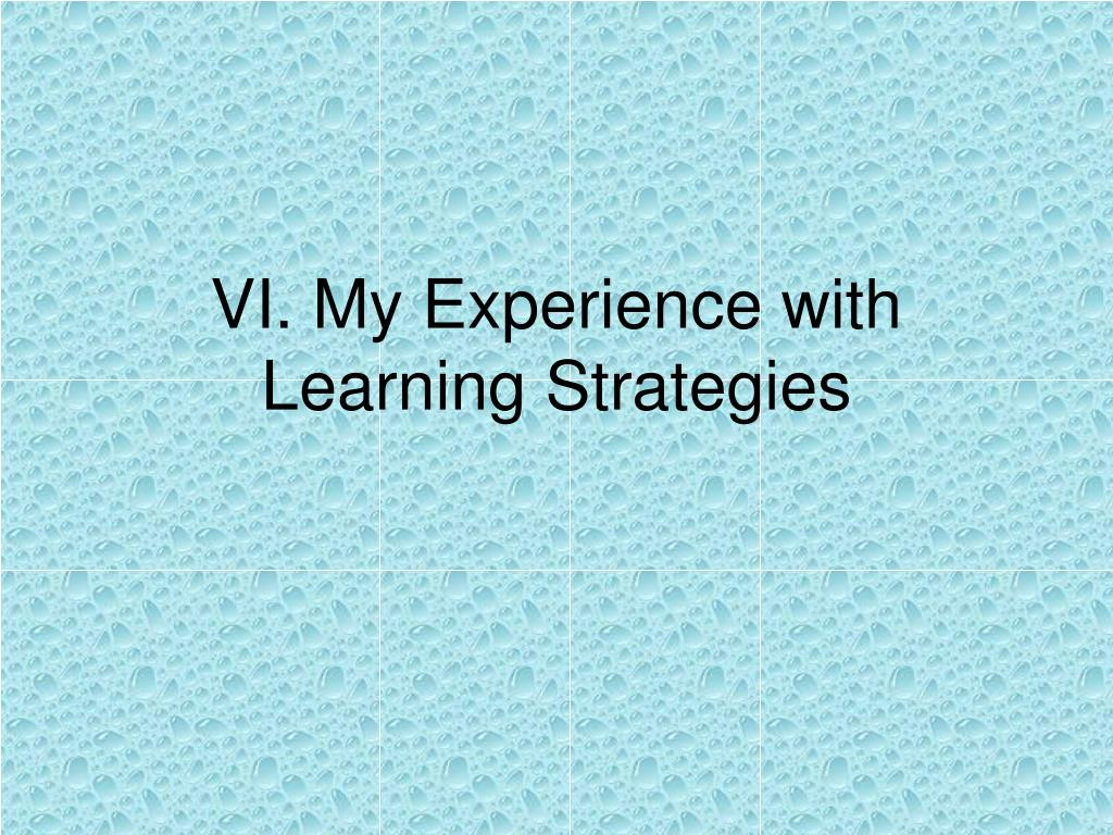 VI. My Experience with Learning Strategies