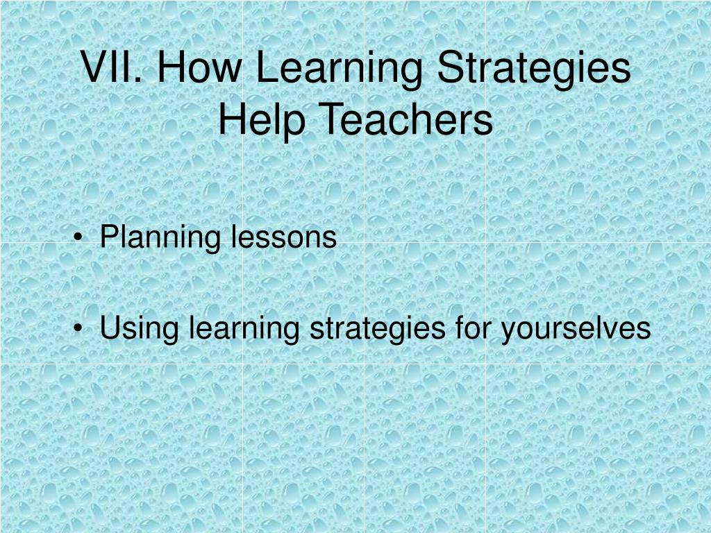 VII. How Learning Strategies Help Teachers