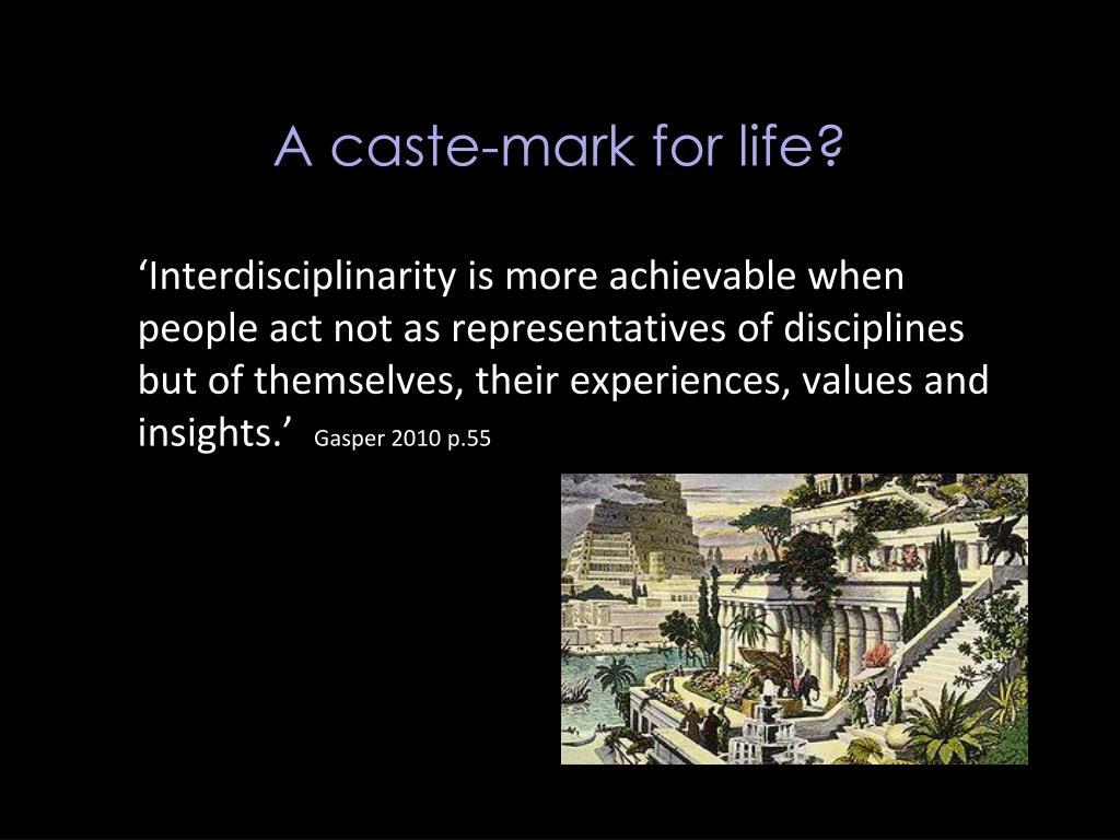 A caste-mark for life?