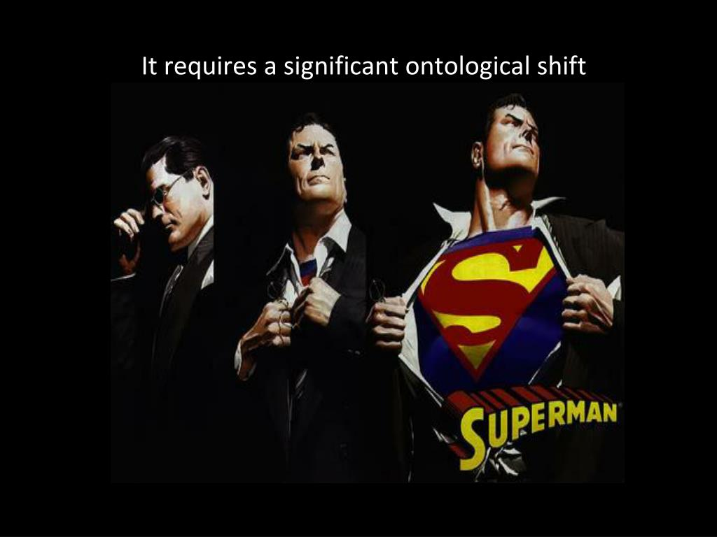It requires a significant ontological shift