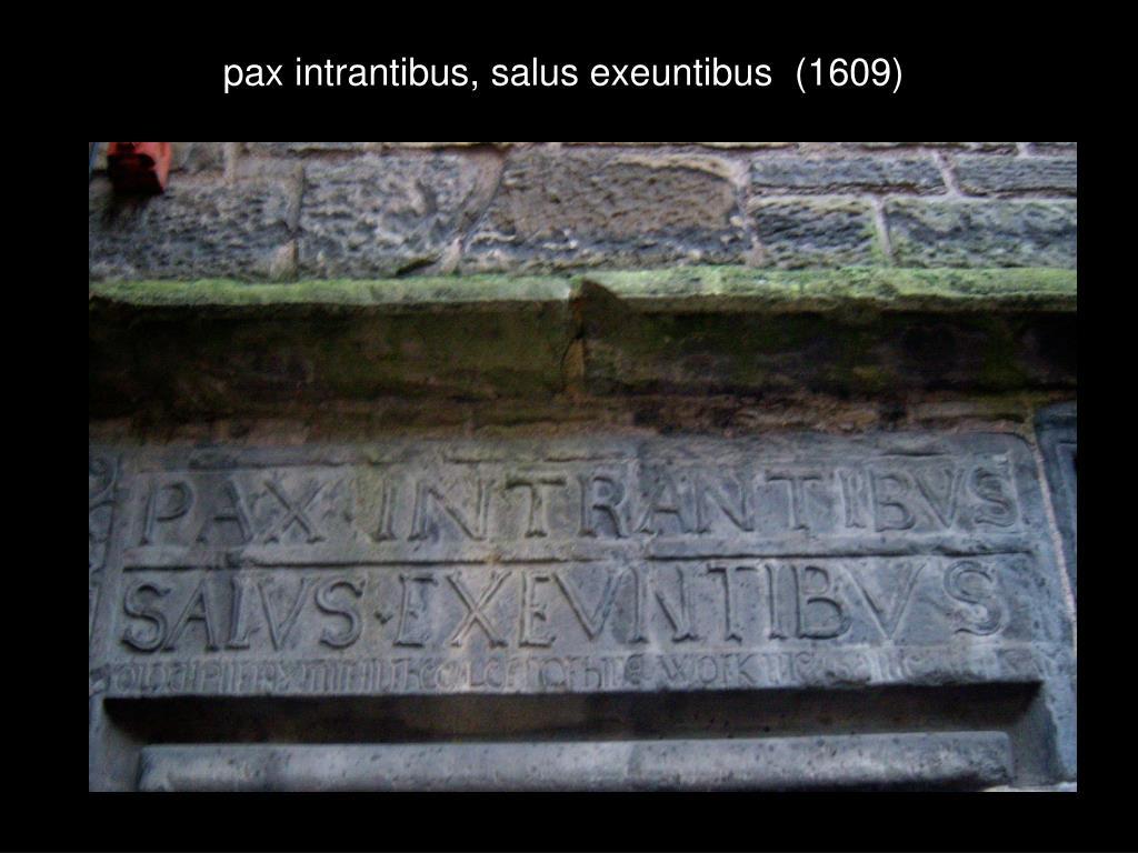 pax intrantibus, salus exeuntibus  (1609)