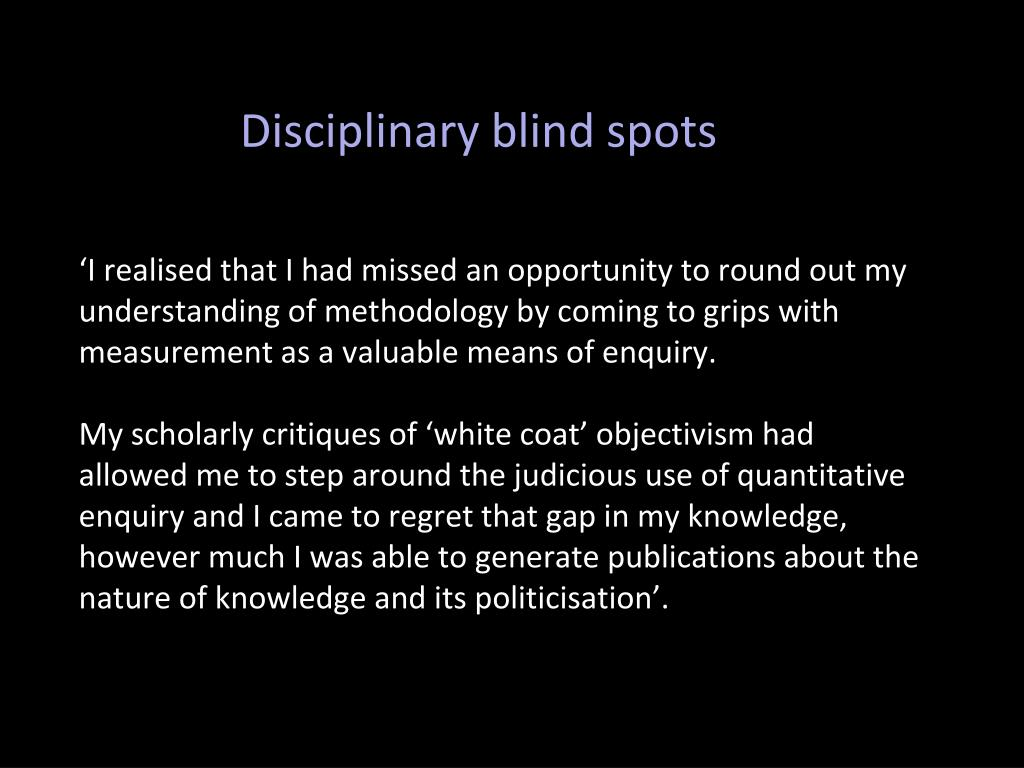 'I realised that I had missed an opportunity to round out my understanding of methodology by coming to grips with measurement as a valuable means of enquiry.